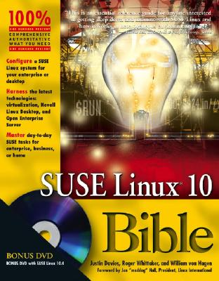 SUSE Linux 10 Bible - Davies, Justin, and Whittaker, Roger, and Von Hagen, William