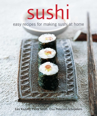 Sushi: Easy Recipes for Making Sushi at Home - Kazuko, Emi, and Smith, Fiona, and Petersen-Schepelern, Elsa