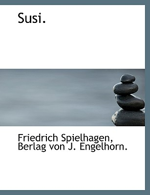 Susi. - Spielhagen, Friedrich, and Berlag Von J Engelhorn, Von J Engelhorn (Creator)