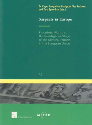 Suspects in Europe: Procedural Rights at the Investigative Stage of the Criminal Process in the European Union - Cape, Ed (Editor), and Hodgson, Jacqueline (Editor), and Prakken, Ties (Editor)