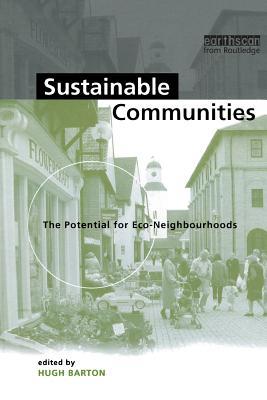 Sustainable Communities: The Potential for Eco-Neighbourhoods - Barton, Hugh, and Hugh Barton