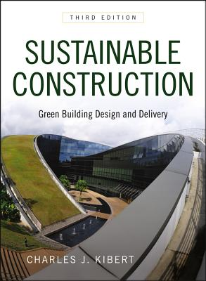 Sustainable Construction: Green Building Design and Delivery - Kibert, Charles J.