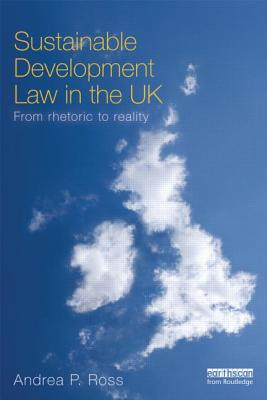 Sustainable Development Law in the UK: From Rhetoric to Reality? - Ross, Andrea