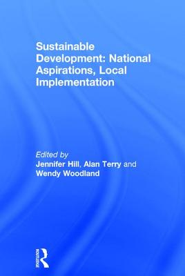 Sustainable Development: National Aspirations, Local Implementation - Terry, Alan, and Hill, Jennifer (Editor)