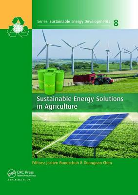 Sustainable Energy Solutions in Agriculture - Bundschuh, Jochen (Editor), and Chen, Guangnan (Editor)