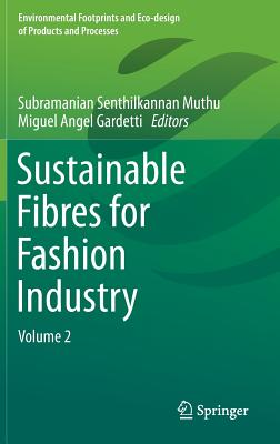 Sustainable Fibres for Fashion Industry: Volume 2 - Muthu, Subramanian Senthilkannan (Editor), and Angel Gardetti, Miguel (Editor)