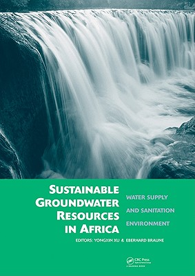 Sustainable Groundwater Resources in Africa: Water Supply and Sanitation Environment - Xu, Yongxin (Editor), and Braune, Eberhard (Editor)