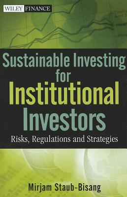 Sustainable Investing for Institutional Investors: Risks, Regulations and Strategies - Staub-Bisang, Mirjam