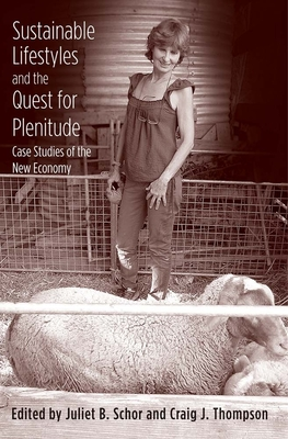 Sustainable Lifestyles and the Quest for Plenitude: Case Studies of the New Economy - Schor, Juliet B (Editor), and Thompson, Craig J (Editor)