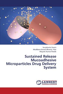Sustained Release Mucoadhesive Microparticles Drug Delivery System - Swain Suryakanta, and Rao Muddana Eswara Bhanoji, and Khede Mayank Kumar