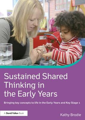 Sustained Shared Thinking in the Early Years: Linking theory to practice - Brodie, Kathy