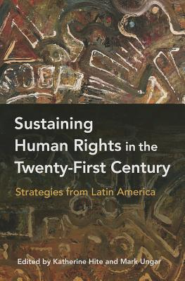 Sustaining Human Rights in the Twenty-First Century: Strategies from Latin America - Hite, Katherine (Editor)