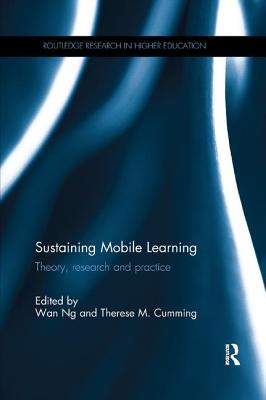 Sustaining Mobile Learning: Theory, research and practice - Ng, Wan (Editor), and Cumming, Therese M. (Editor)
