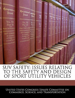 Suv Safety: Issues Relating to the Safety and Design of Sport Utility Vehicles - United States Congress Senate Committee (Creator)