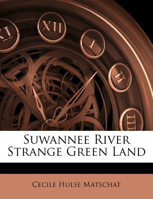 Suwannee River Strange Green Land - Matschat, Cecile Hulse