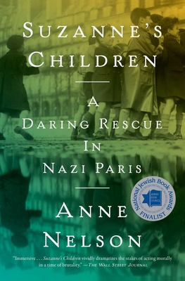 Suzanne's Children: A Daring Rescue in Nazi Paris - Nelson, Anne