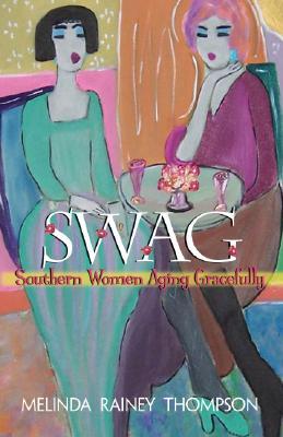 Swag: Southern Women Aging Gracefully - Thompson, Melinda Rainey
