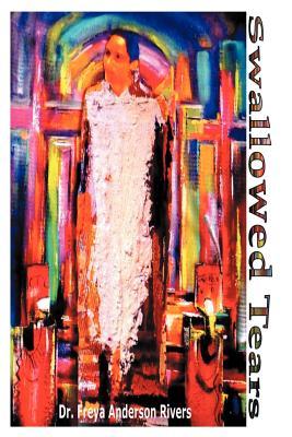 Swallowed Tears: A Memoir - Rivers, Freya Anderson