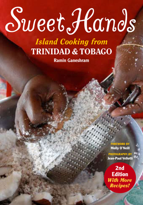 Sweet Hands: Island Cooking from Trinidad and Tobago - Ganeshram, Ramin, and Vellotti, Jean-Paul (Photographer), and O'Neill, Molly (Foreword by)