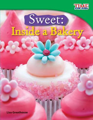 Sweet: Inside a Bakery - Greathouse, Lisa