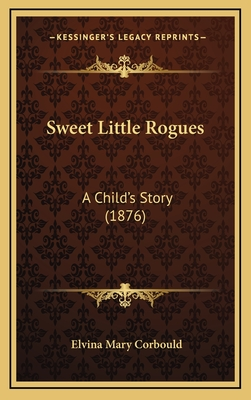 Sweet Little Rogues: A Child's Story (1876) - Corbould, Elvina Mary