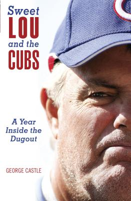 Sweet Lou and the Cubs: A Year Inside the Dugout - Castle, George