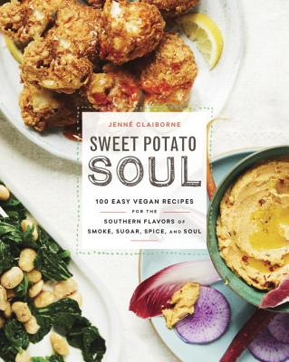 Sweet Potato Soul: 100 Easy Vegan Recipes for the Southern Flavors of Smoke, Sugar, Spice, and Soul - Claiborne, Jenne
