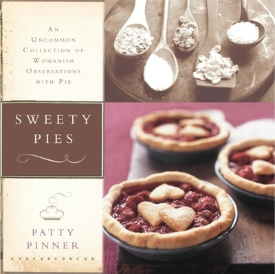 Sweety Pies: An Uncommon Collection of Womanish Observations, with Pie - Pinner, Patty, and Grablewski, Alexandra (Photographer)