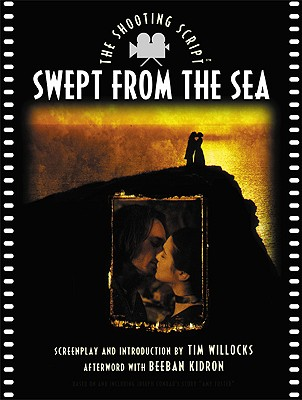 Swept from the Sea: The Shooting Script - Willocks, Tim (Screenwriter), and Kidron, Beeban (Afterword by), and Conrad, Joseph (Contributions by)