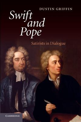 Swift and Pope: Satirists in Dialogue - Griffin, Dustin H.