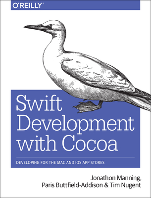 Swift Development with Cocoa: Developing for the Mac and IOS App Stores - Manning, Jonathon, and Buttfield-Addison, Paris, and Nugent, Tim
