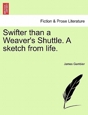 Swifter Than a Weaver's Shuttle. a Sketch from Life. - Gambier, James