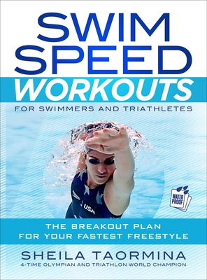 Swim Speed Workouts for Swimmers and Triathletes: The Breakout Plan for Your Fastest Freestyle - Taormina, Sheila