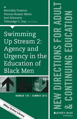 Swimming Up Stream 2: Agency and Urgency in the Education of Black Men: New Directions for Adult and Continuing Education, Number 150 - Drayton, Brendaly (Editor), and Rosser-Mims, Dionne (Editor), and Schwartz, Joni (Editor)