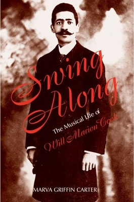 Swing Along: The Musical Life of Will Marion Cook - Carter, Marva