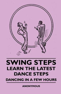 Swing Steps - Learn The Latest Dance Steps - Dancing In A Few Hours - Anon