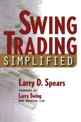 Swing Trading Simplified - Spears, Larry D