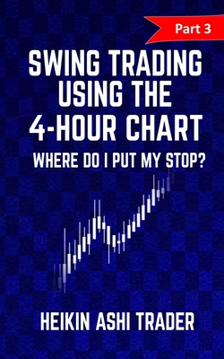 Swing Trading Using the 4-Hour Chart 3: Part 3: Where Do I Put My Stop? - Ashi Trader, Heikin