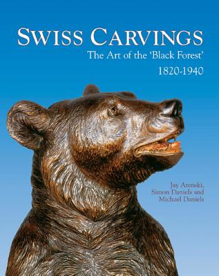 Swiss Carvings: The Art of the 'Black Forest' 1820-1940 - Arenski, Jay