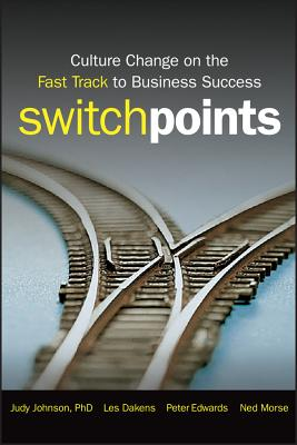 SwitchPoints: Culture Change on the Fast Track to Business Success - Johnson, Judy