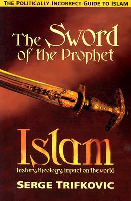 Sword of the Prophet: Politically Incorrect Guide to Islam - Trifkovic, Serge, and Trifkovic, Srdja