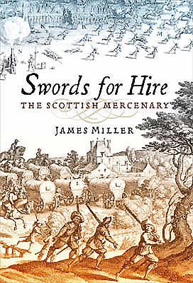 Swords for Hire: The Scottish Mercenary - Miller, James