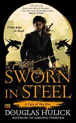 Sworn in Steel: A Tale of the Kin - Hulick, Douglas