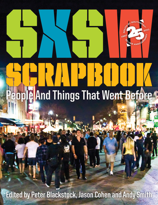 Sxsw Scrapbook: People and Things That Went Before - Blackstock, Peter (Editor), and Cohen, Jason (Editor), and Smith, Andy (Editor)