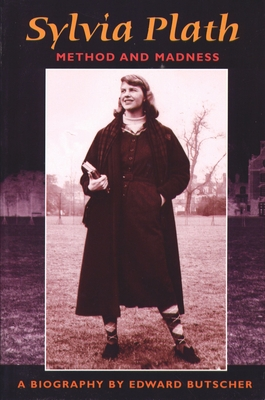 Sylvia Plath: Method and Madness - Butscher, Edward