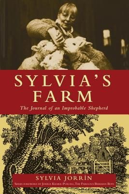 Sylvia's Farm: The Journal of an Improbable Shepherd - Jorrin, Sylvia, and Kilmer-Purcell, Joshua (Foreword by)
