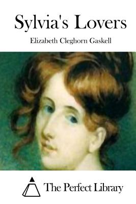 Sylvia's Lovers - Gaskell, Elizabeth Cleghorn, and The Perfect Library (Editor)