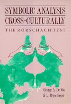 Symbolic Analysis Cross-Culturally: The Rorschach Test - De Vos, George A, and Boyer, L Bryce
