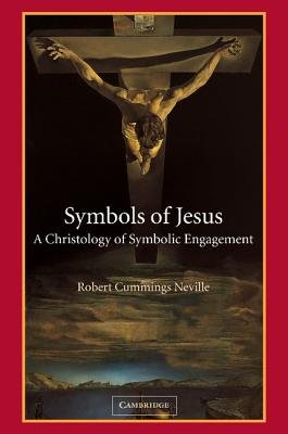 Symbols of Jesus: A Christology of Symbolic Engagement - Neville, Robert Cummings, and Neville, Beth