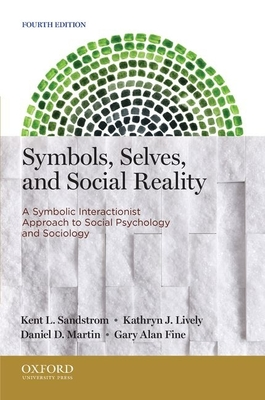 Symbols, Selves, and Social Reality: A Symbolic Interactionist Approach to Social Psychology and Sociology - Sandstrom, Kent L